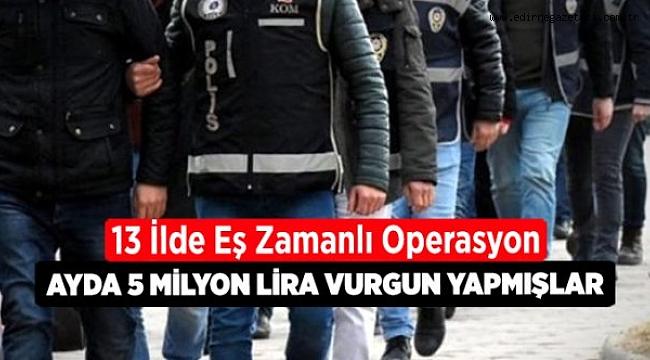 EDİRNE'DE DEV OPERASYON